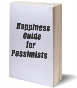 Happiness guide for pessimists