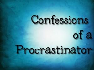 Confessions of a Procrastinator